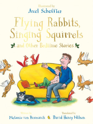 Flying Rabbits, Singing Squirrels and Other Bedtime Stories book cover